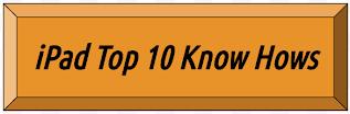 iPad Top Ten Know Hows