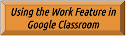 Using the Work Feature in Google Classroom