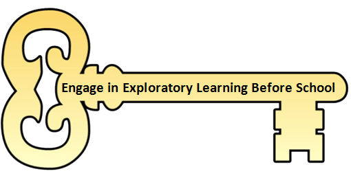 1. Engage in Exploratory Learning Before School