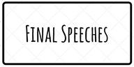 Final Speeches