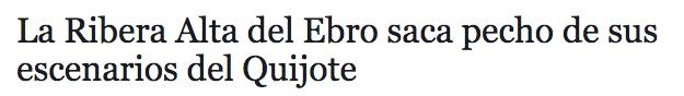 http://www.heraldo.es/noticias/suplementos/2015/03/16/la_ribera_alta_del_ebro_saca_pecho_sus_escenarios_del_quijote_354283_314.html