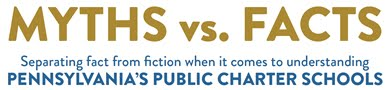 Separating fact from fiction when it comes to understanding PENNSYLVANIA'S PUBLIC CHARTER SCHOOLS
