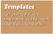 Templates - Get started right away with ready-made eportfolio templates.