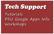 Tech Support - Tutorials, PSU Google Apps Info, Workshops