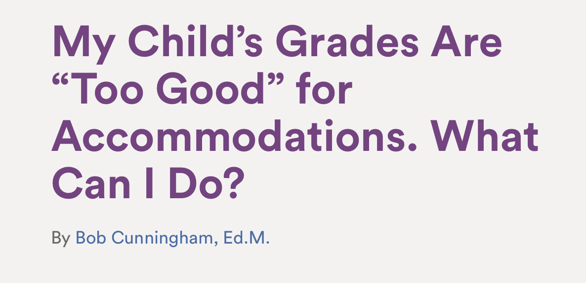 https://www.understood.org/en/school-learning/your-childs-rights/if-losing-services/my-childs-grades-are-too-good-for-accommodations-what-can-i-do?cm_ven=ExactTarget&cm_cat=05142019_EnglishNewsletter&cm_pla=All+Subscribers&cm_ite=https%3a%2f%2fwww.understood.org%2fen%2fschool-learning%2fyour-childs-rights%2fif-losing-services%2fmy-childs-grades-are-too-good-for-accommodations-what-can-i-do&cm_lm=bellem.snc@gmail.com&cm_ainfo=&utm_campaign=newsletter&utm_source=generalnews&utm_medium=email&utm_content=05142019_EnglishNewsletter&&&&