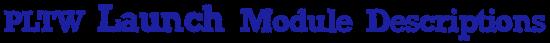 PLTW Launch Module Descriptions