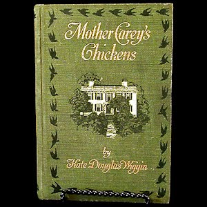 1911 Mother Careys Chickens, Kate Douglas Wiggin