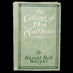 1909 The Calling of Dan Matthews Book, Harold Bell Wright