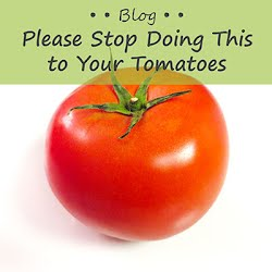 Please Stop Doing This to Your Tomatoes