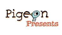 http://www.pigeonpresents.com/index.aspx