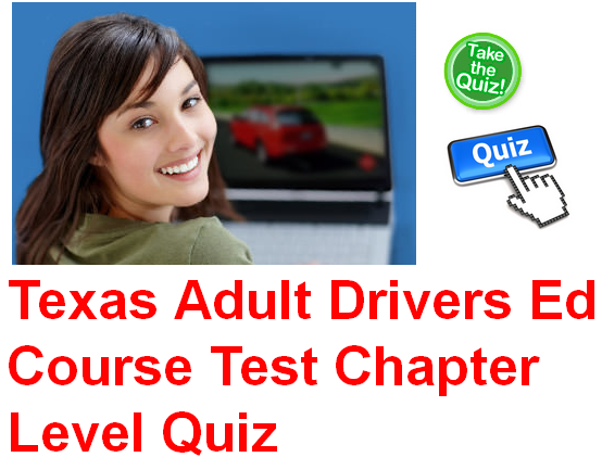Check Out Real-Time Texas Adult Drivers Education Course Questions and Answers. Also Try out Chapter Level Quizzes!