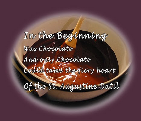 In the beginning was chocolate.  And only chocolate could tame the heart of the fiery St. Augustine datil.