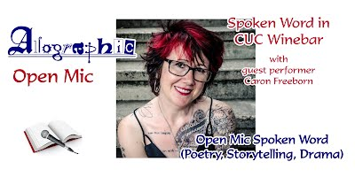 """Image of a smiling, dark-haired, white woman with dark-rimmed glasses is smiling at the viewer. She has maroon streaks in her straight, feathered hair, and is wearing a slightly darker shade of lipstick. She is wearing a spaghetti-strap black top and appears to be heavily tattooed with swirling patterns and scattered phrases in English. Around her is the Allographic logo plus an image of an open book with a microphone lying across it, plus the phrases """"Open Mic"""", """"Spoken Word in CUC Winebar with guest performer Caron Freeborn"""" and """"&Open Mic Spoken Word (Poetry, Storytelling, Drama)"""""""
