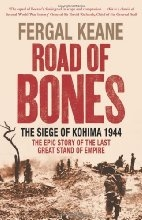 Book cover for Road of Bones: The Siege of Kohima 1944 - The Epic Story of the Last Great Stand of Empire by Fergal Keane