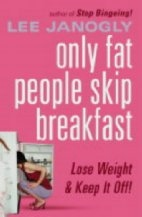 Book cover for Only Fat People Skip Breakfast by Lee Janogly