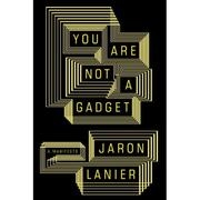 Book cover for You Are Not a Gadget by Jaron Lanier