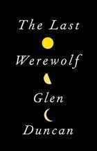 Book cover for The Last Werewolf by Glen Duncan