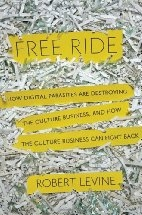 Book cover for Free Ride: How Digital Parasites are Destroying the Culture Business, and How the Culture Business Can Fight Back by Robert Levine
