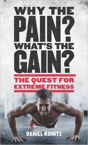 Book cover for Why the Pain, What's the Gain?: The quest for extreme fitness by Daniel Kunitz