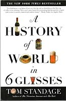 a history of the world in 6 glasses thesis Ap world history develops an understanding of the evolution of global processes and contacts this year's mid-term exam reading assignment is a history of the world in 6 glasses by tom standage what is the author's main thesis (argument.
