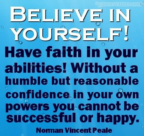 have-faith-in-you-abilities-without-a-humble-but-reasonable-confidence-in-your-own-powers-you-cannot-be-successful-or-happy.jpg