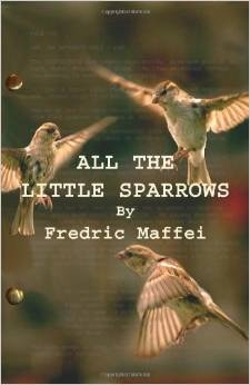 http://www.amazon.com/All-Little-Sparrows-Fredric-Maffei/dp/1451576994/ref=la_B004EJNNC0_1_2?s=books&ie=UTF8&qid=1404008984&sr=1-2