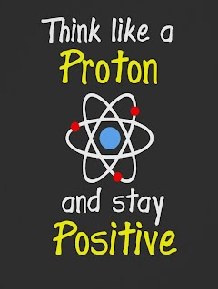 think like a proton, stay positive