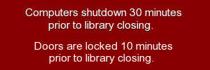 Computers shutdown 30 minutes prior to library closing.