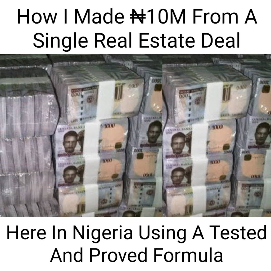How I Made ₦10M From A Single Real Estate Deal Here In Nigeria Using A Tested And Proved Formula