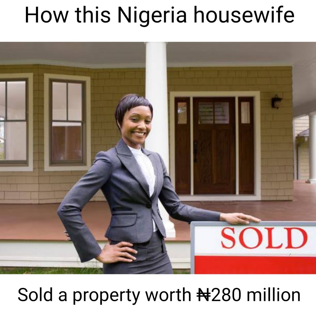 How This Inexperienced Nigeria Housewife Sold a Property Worth ₦280 Million