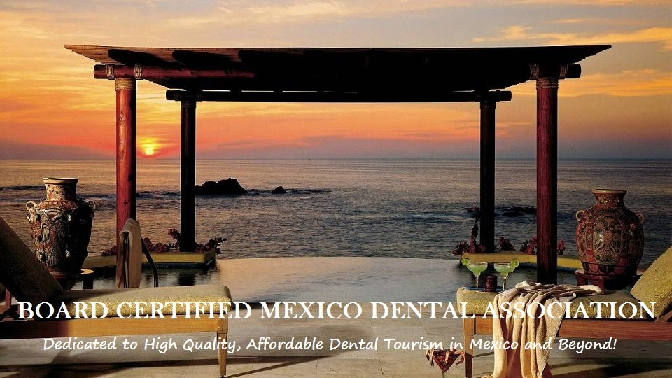 Board Certified Mexico Dental Assoc. Free Estimates at: www.certifieddentists.org/