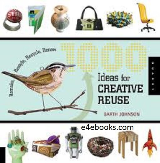 1000 Ideas for Creative Reuse - Carth Johnson Free Ebook PDF Download