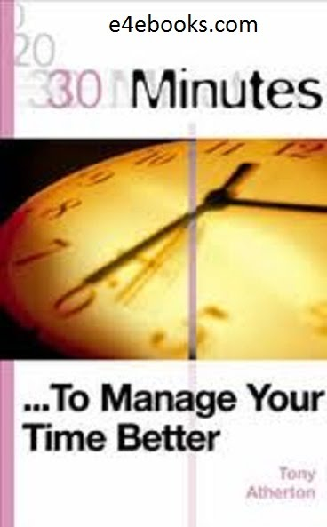30 Minutes to Manage Your Time Better - Tony Atherton Free Ebook PDF Download