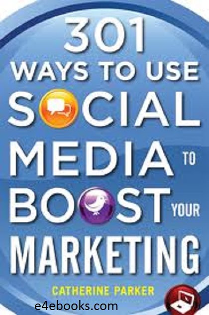 301 Ways to Use Social Media To Boost Your Marketing - Catherine Parker Free Ebook PDF Download