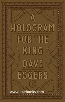 A Hologram for the King - Dave Eggers Free Ebook PDF Download