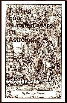 Turning 400 Years Of Astrology To Practical Use And Other Matters - George Bayer