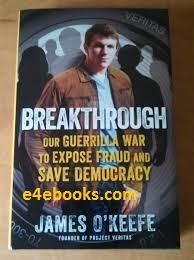 Breakthrough Our Guerilla War to Expose Fraud and Save Democracy - James O'Keefe Free Ebook PDF Download