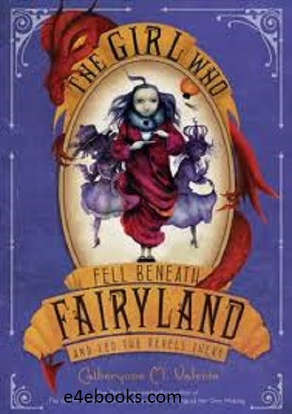 The Girl Who Circumnavigated Fairyland  - Catherynne M. Valente Free Ebook PDF Download