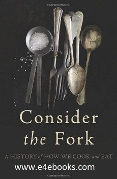 Consider the Fork: A History of How We Cook and Eat - Bee Wilson Free Ebook PDF Download