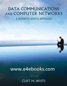 Data Communications and Computer Networks: A Business User's Approach - Curt White  Free Ebook PDF Download