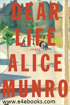 Dear Life: Stories - Alice Munro Free Ebook PDF Download