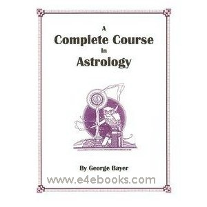 Complete Course of Astrology - George Bayer