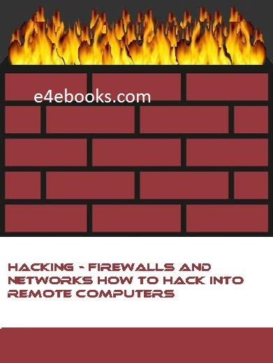 Hacking - Firewalls And Networks How To Hack Into Remote Computers  Free Ebook PDF Download