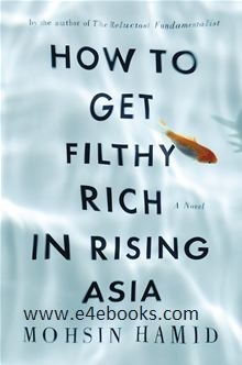 How to Get Filthy Rich in Rising Asia - Mohsin Hamid Free Ebook PDF Download