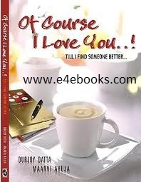 Of Course I Love You! Till I Find Someone Better - Durjoy Datta Free Ebook PDF Download