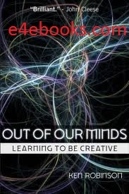 Out of Our Minds Learning to Be Creative - Ken Robbinson Free Ebook PDF Download