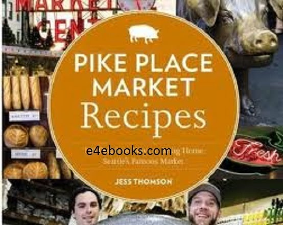 Pike Place Market Recipes - Jess Thomson  Free Ebook PDF Download