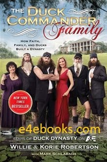 The Duck Commander Family - Willie and Korie Robertson Free Ebook PDF Download