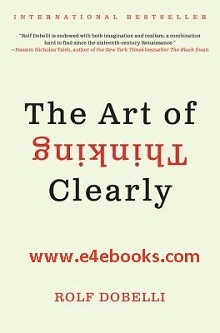 The Art of Thinking Clearly - Rolf Dobelli Free Ebook PDF Download