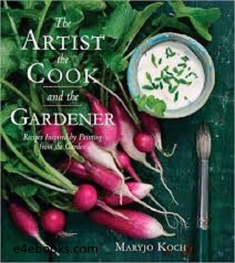 The Artist The Cook & The Gardener - Maryjo Koch Free Ebook PDF Download
